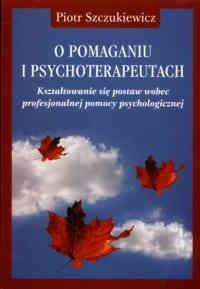 Okładka książki O pomaganiu i psychoterapeutach