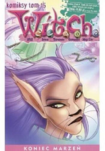Okładka książki W.I.T.C.H. Tom 15 - Koniec marzeń