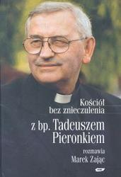 Okładka książki Kościół bez znieczulenia. Z bp. Tadeuszem Pieronkiem rozmawia Marek Zając