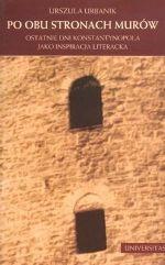 Okładka książki Po obu stronach murów. Ostatnie dni Konstantynopola jako inspiracja literacka