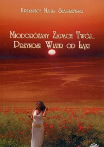Okładka książki Miodoróżany zapach twój... Przynosi wiatr od łąki