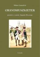 Okładka książki Grandmuszkieter. Powieść historyczna z czasów Augusta Mocnego