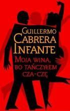 Okładka książki Moja wina bo tańczyłem cza-czę