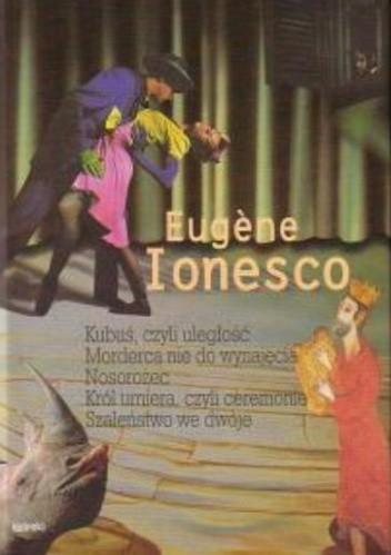 Okładka książki Kubuś, czyli uległość. Morderca nie do wynajęcia. Nosorożec. Król umiera, czyli ceremonie. Szaleństwo we dwoje