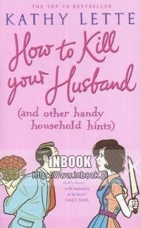 Okładka książki How to Kill your Husband (and other handy household hints) - Lette Kathy