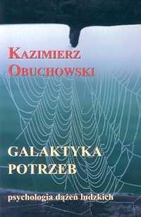 Okładka książki Galaktyka potrzeb. Psychologia dążeń ludzkich