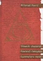 Słownik chazarski. Powieść-leksykon w stu tysiącach słów. Egzemplarz męski.