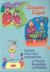 Okładka książki Jasiek chce być reżyserem, a Paluch Rogalska cyrkówką