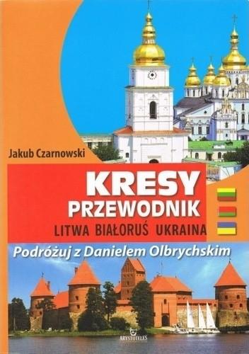 Okładka książki Kresy. Przewodnik. Litwa, Białoruś, Ukraina