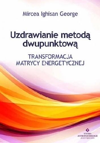 Okładka książki Uzdrawianie metodą dwupunktową. Transformacja matrycy energetycznej