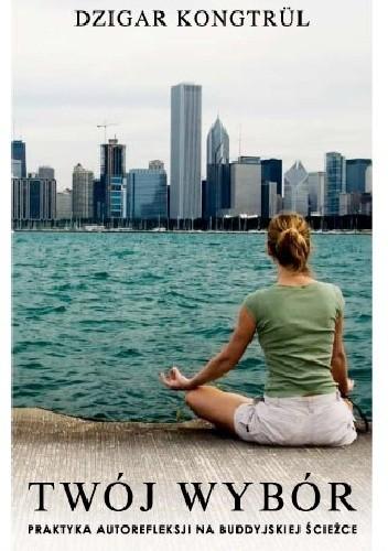 Okładka książki Twój Wybór. Praktyka autorefleksji na buddyjskiej ścieżce