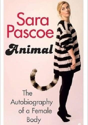 Okładka książki Animal: The Autobiography of a Female Body
