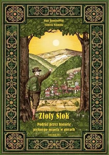 Okładka książki Złoty Stok. Podróż przez historię pięknego miasta w górach.