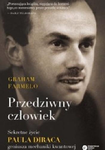 Okładka książki Przedziwny człowiek. Sekretne życie Paula Diraca, geniusza mechaniki kwantowej