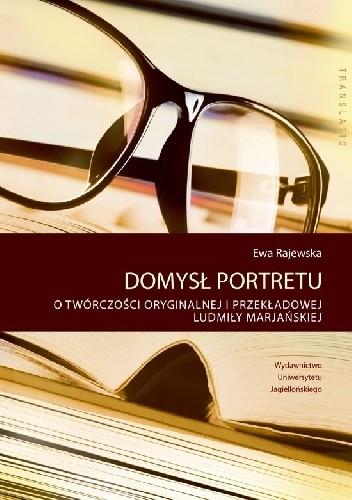 Okładka książki Domysł portretu. O twórczości oryginalnej i przekładowej Ludmiły Marjańskiej
