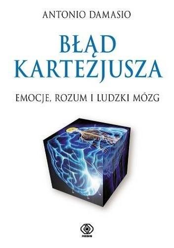Okładka książki Błąd Kartezjusza. Emocje, rozum i ludzki mózg