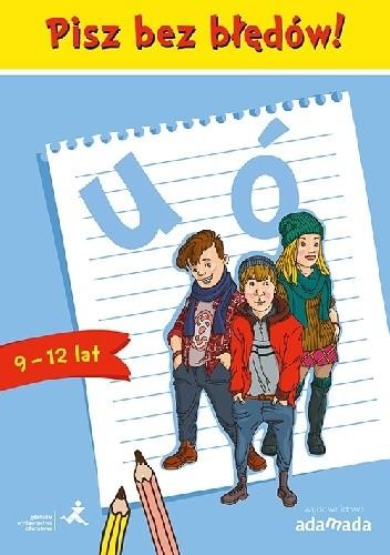 Okładka książki Pisz bez błędów! u ó (9-12 lat)