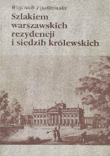 Okładka książki Szlakiem warszawskich rezydencji i siedzib królewskich