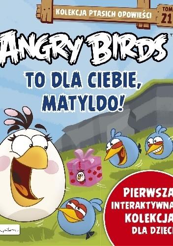 Okładka książki Angry Birds. To Dla Ciebie, Matyldo!