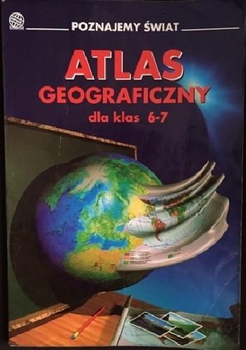 Okładka książki Poznajemy świat. Atlas geograficzny dla klas 6-7