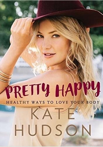 Okładka książki Pretty Happy. Healthy ways to love your body