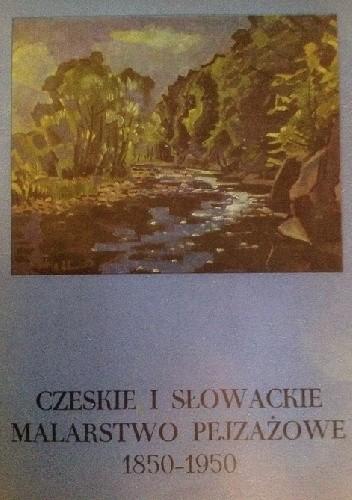 Okładka książki Czeskie i słowackie malarstwo pejzażowe 1850-1950