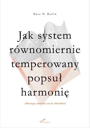 Okładka książki Jak system równomiernie temperowany popsuł harmonię (i dlaczego powinno cię to obchodzić)