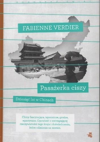 Okładka książki Pasażerka ciszy. Dziesięć lat w Chinach
