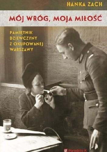 Okładka książki Mój wróg, moja miłość. Pamiętnik dziewczyny z okupowanej Warszawy