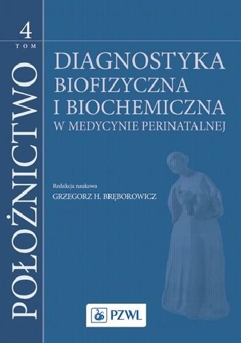 Okładka książki Położnictwo. Tom 4. Diagnostyka biofizyczna i biochemiczna w medycynie perinatalnej
