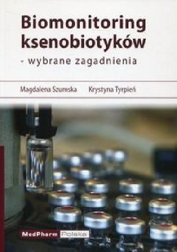 Okładka książki Biomonitoring ksenobiotyków - wybrane zagadnienia