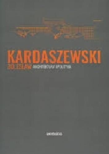 Okładka książki Bolesław Kardaszewski. Architektura i polityka