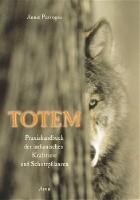 Totem. Praxishandbuch der indianischen Krafttiere und Schutzpflanzen
