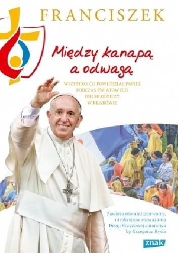Okładka książki Między kanapą a odwagą. Wszystko, co powiedział papież podczas Światowych Dni Młodzieży w Krakowie