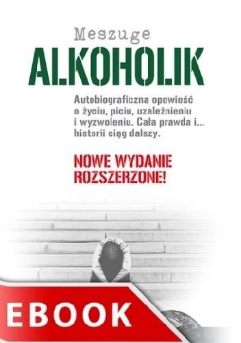 Okładka książki Alkoholik. Cała prawda i... historii ciąg dalszy...
