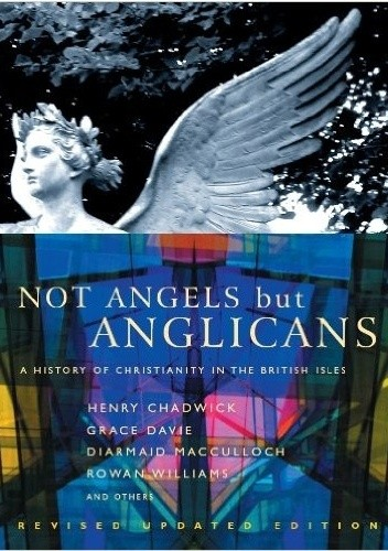 Okładka książki Not Angels But Anglicans: An Illustrated History of Christianity in the British Isles