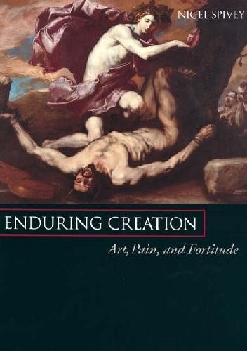 Okładka książki Enduring Creation: Art, Pain and Fortitude
