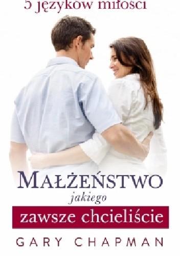 Okładka książki Małżeństwo jakiego zawsze chcieliście