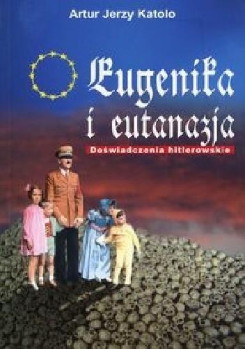 Okładka książki Eugenika i eutanazja. Doświadczenia hitlerowskie