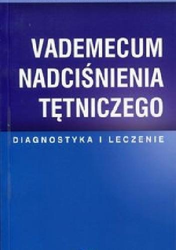 Okładka książki Vademecum nadciśnienia tętniczego. Diagnostyka i leczenie