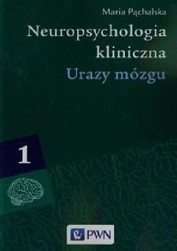 Okładka książki Neuropsychologia kliniczna. Tom 1. Urazy mózgu