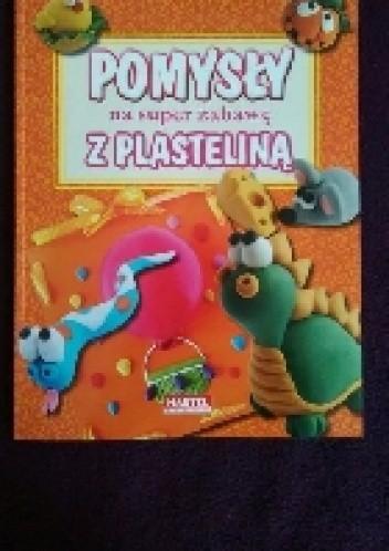 Okładka książki POMYSŁY na super zabawę z plasteliny