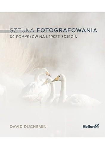 Okładka książki Sztuka fotografowania. 60 pomysłów na lepsze zdjęcia