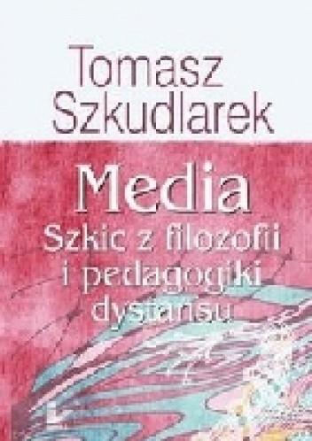 Okładka książki Media. Szkic z filozofii i pedagogiki dystansu