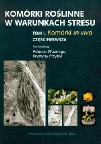 Okładka książki Komórki roślinne w warunkach stresu. Tom 1 Część 1