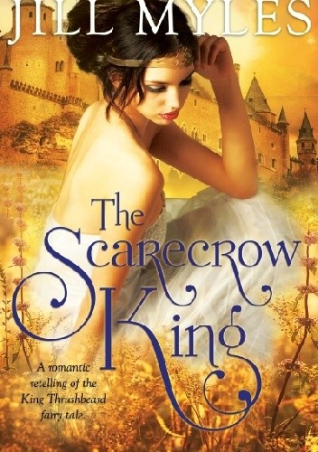Okładka książki The Scarecrow King: A Romantic Retelling of the King Thrushbeard Fairy Tale