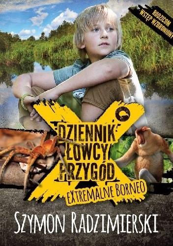 Okładka książki Dziennik łowcy przygód. eXtremalne Borneo