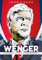Arsène Wenger. Generał i jego Kanonierzy