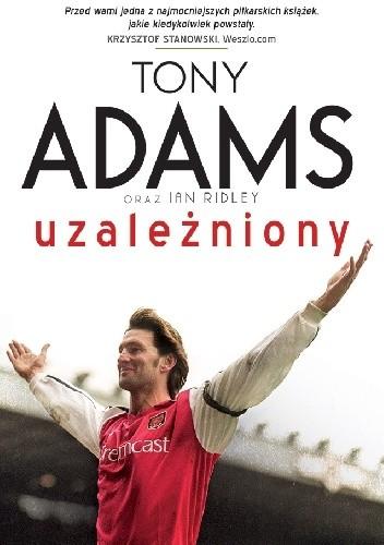 Okładka książki Tony Adams. Uzależniony