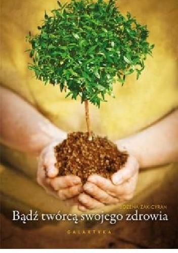 Okładka książki Bądź twórcą swojego zdrowia